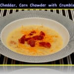 POTATO, CHEDDAR, CORN CHOWDER WITH CRUMBLED BACON