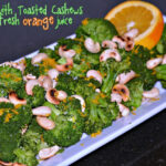 BROCCOLI WITH TOASTED CASHEWS & A SPLASH OF FRESH ORANGE JUICE