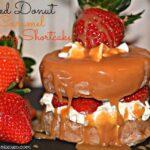 Glazed Donut Caramel Strawberry Shortcake!