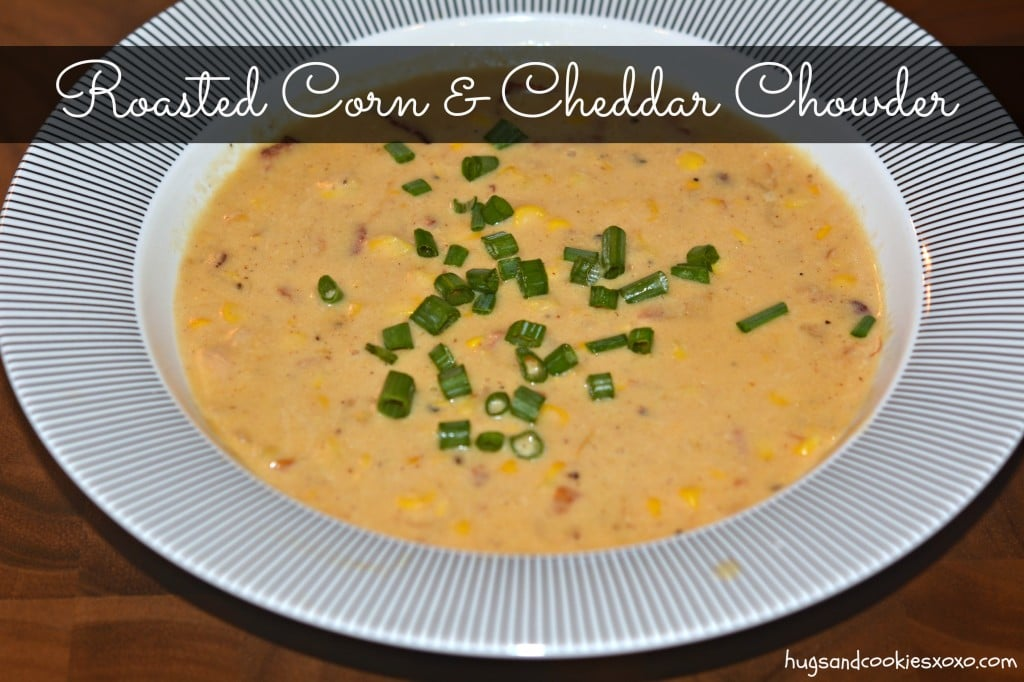 Roasted Corn & Cheddar Chowder - Hugs and Cookies XOXO