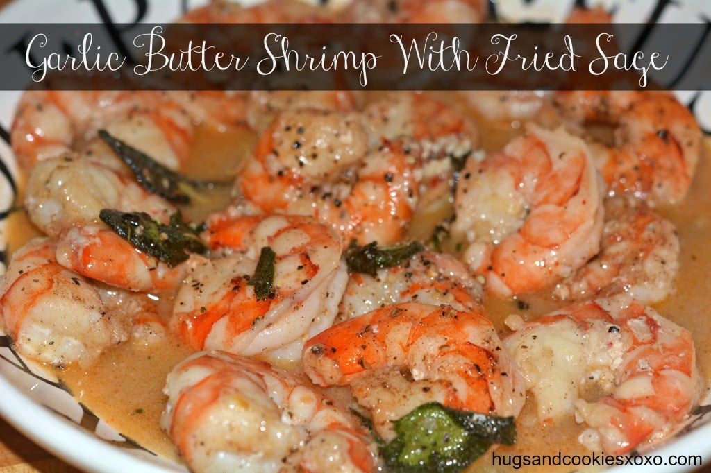 Garlic Butter Shrimp Topped With Fried Sage Leaves - Hugs and Cookies ...